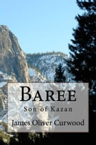 Baree (Illustrated Edition): Son of Kazan by James Oliver Curwood