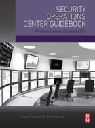 Security Operations Center Guidebook: A Practical Guide for a Successful SOC by Gregory Jarpey