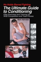 No Holds Barred Fighting: The Ultimate Guide to Conditioning: Elite Exercises and Training for NHB Competition and Total Fitness by Mark Hatmaker