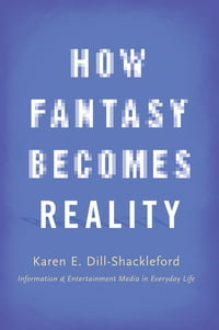 How Fantasy Becomes Reality: Information and Entertainment Media in Everyday Life, Revised and…