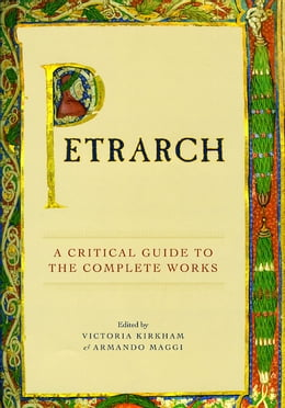 Book Petrarch: A Critical Guide to the Complete Works by Victoria Kirkham