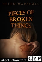 Pieces of Broken Things: Short Story by Helen Marshall