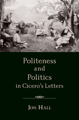Book Politeness and Politics in Cicero's Letters by Jon Hall
