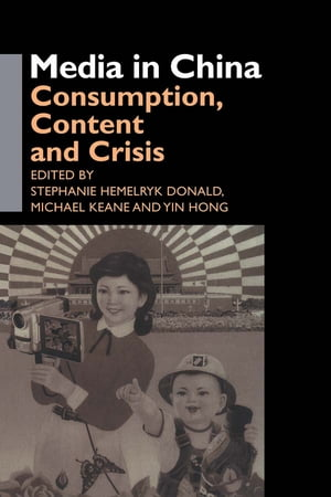 Media in China Consumption,  Content and Crisis