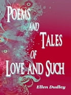 Poems and Tales of Love and Such. by Ellen Dudley