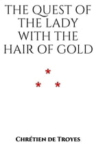 The Quest of the Lady with the Hair of Gold by Chrétien de Troyes