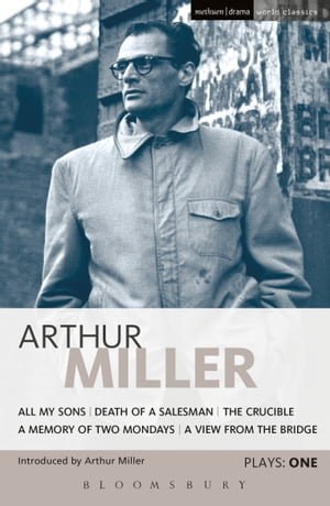 Miller Plays: 1 All My Sons; Death of a Salesman; The Crucible; A Memory of Two Mondays; A View from the Bridge