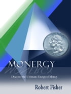 Monergy: Discover the Ultimate Energy of Money by Robert Fisher
