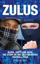 Zulus: Black, White and Blue: The True Story of the Zulu Warriors Football Firm by Caroline Gall