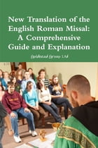 New Translation of the English Roman Missal: A Comprehensive Guide and Explanation by Goldhead Group Ltd