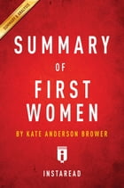 Summary of First Women: by Kate Andersen Brower , Includes Analysis by Instaread Summaries