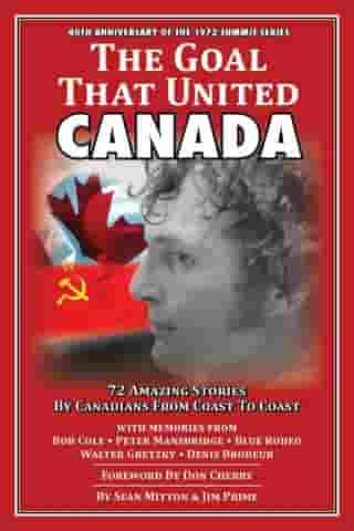 The Goal That United Canada, 72 Amazing Stories by Canadians from Coast to Coast by Sean Mitton