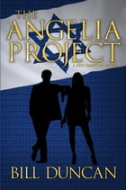 The Angelia Project: A Ben Dawson Novel by Bill Duncan