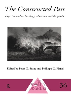 The Constructed Past Experimental Archaeology,  Education and the Public