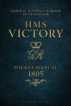 HMS Victory Pocket Manual 1805: Admiral Nelson's Flagship At Trafalgar by Peter Goodwin