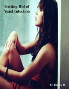 Getting Rid of Yeast Infection by V.T.