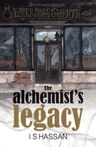 The Alchemist's Legacy by I S Hassan
