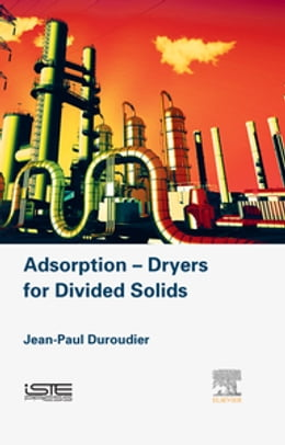 Book Adsorption-Dryers for Divided Solids by Jean-Paul Duroudier