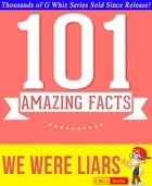 We Were Liars - 101 Amazing Facts You Didn't Know: #1 Fun Facts & Trivia Tidbits by G Whiz