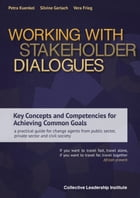 Working with Stakeholder Dialogues: Key Concepts and Competencies for Achieving Common Goals - a practical guide for change agents from  by Petra Kuenkel