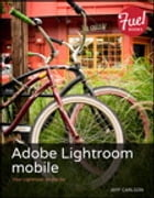 Adobe Lightroom mobile: Your Lightroom on the Go by Jeff Carlson