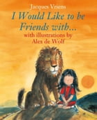I would like to be friends with by Jacques Vriens