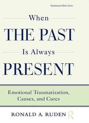 When the Past Is Always Present Emotional Traumatization,  Causes,  and Cures