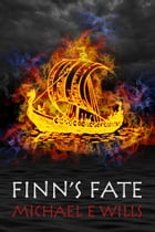Finn's Fate: A Viking Odyssey by Michael E Wills
