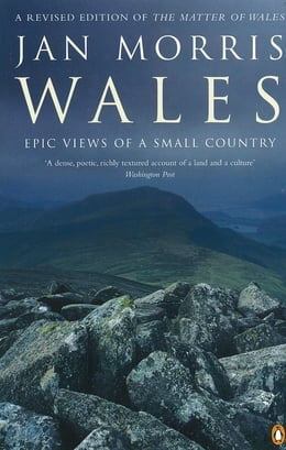 Book Wales: Epic Views of a Small Country by Jan Morris