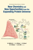 New Chemistry and New Opportunities from the Expanding Protein Universe: Proceedings of the 23rd International Solvay Conference on Chemistry by Kurt Wüthrich