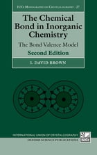 The Chemical Bond in Inorganic Chemistry: The Bond Valence Model by I. David Brown