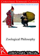 Zoological Philosophy [Christmas Summary Classics] by Jean Baptiste De Monet, Chevalier De Lamarck