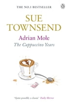Adrian Mole: The Cappuccino Years: The Cappuccino Years by Sue Townsend