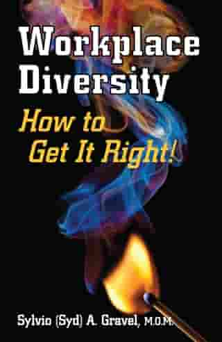 Workplace Diversity - How to Get It Right by Sylvio (Syd) A Gravel, M.O.M.