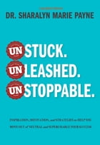Unstuck. Unleashed. Unstoppable.: Inspiration, Motivation, and Strategies to Help You Move Out of Neutral and Supercharge Your Success by Sharalyn Marie Payne