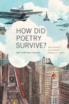 How Did Poetry Survive?: The Making of Modern American Verse by John Timberman Newcomb