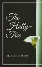 The Holly-Tree (Annotated) by Charles Dickens