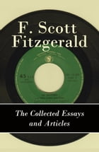 The Collected Essays and Articles of F. Scott Fitzgerald by Francis Scott Fitzgerald