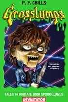 Grosslumps: Tales to Irritate Your Spook Glands by P. F.  Chills