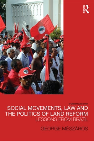Social Movements,  Law and the Politics of Land Reform Lessons from Brazil
