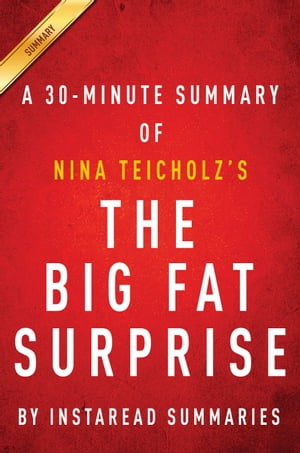 The Big Fat Surprise by Nina Teicholz - A 30-minute Instaread Summary Why Butter,  Meat and Cheese Belong in a Healthy Diet