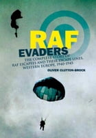 RAF Evaders: The Complete Story of RAF Escapees and their Escape Lines, Western Europe, 1940-1945 by Oliver  Clutton-Brock