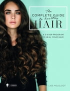 The complete guide to healthy hair.: A 3-step program to heal your hair. by Lies Helsloot