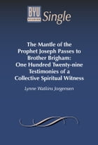 The Mantle of the Prophet Joseph Passes to Brother Brigham: One Hundred Twenty-nine Testimonies of a Collective Spiritual Witness by Jorgensen