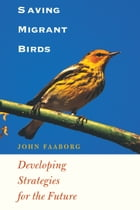 Saving Migrant Birds: Developing Strategies for the Future by John  Faaborg