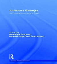America's Game(s): A Critical Anthropology of Sport