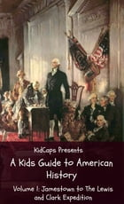 A Kids Guide to American History - Volume 1: Jamestown to The Lewis and Clark Expedition by KidCaps