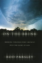 On the Brink: Breaking Through Every Obstacle into the Glory of God by Rod Parsley