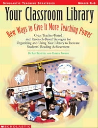 Your Classroom Library: New Ways to Give It More Teaching Power: Great Teacher-Tested and Research…