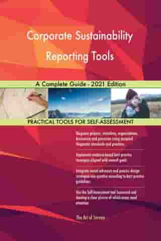 Corporate Sustainability Reporting Tools A Complete Guide - 2021 Edition by Gerardus Blokdyk